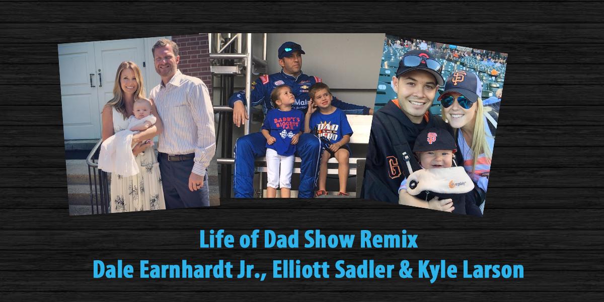 The Life of Dad Show Remix – Dale Earnhardt Jr., Elliott Sadler & Kyle Larson